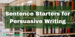 writing persuasive sentence starters